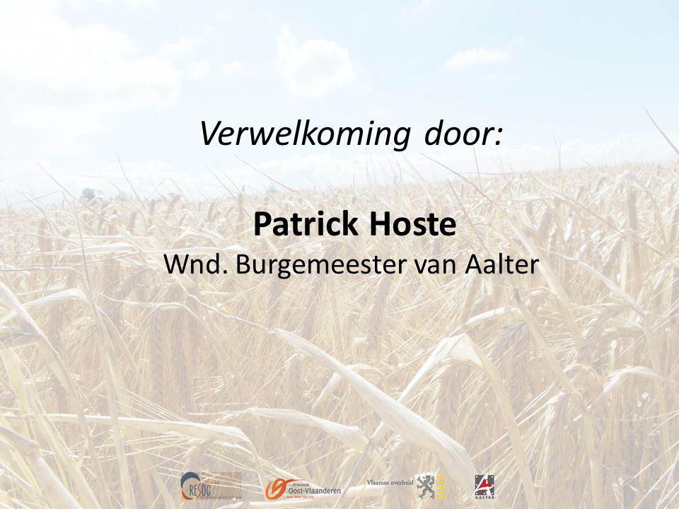 Verwelkoming door: Patrick Hoste Wnd. Burgemeester van Aalter