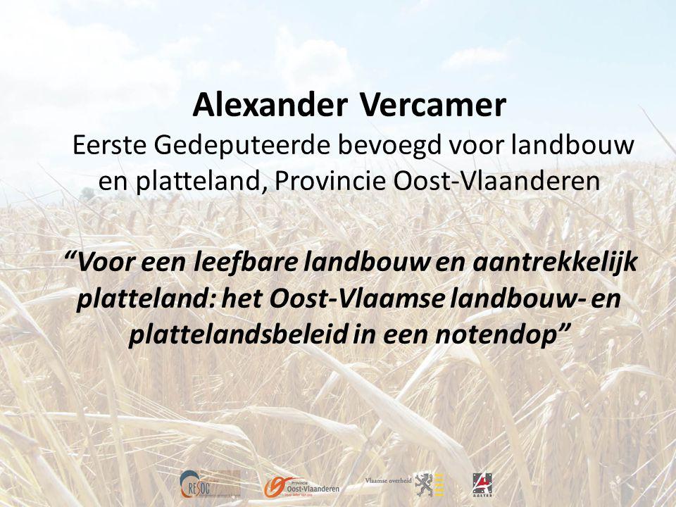 """Alexander Vercamer Eerste Gedeputeerde bevoegd voor landbouw en platteland, Provincie Oost-Vlaanderen """"Voor een leefbare landbouw en aantrekkelijk pla"""