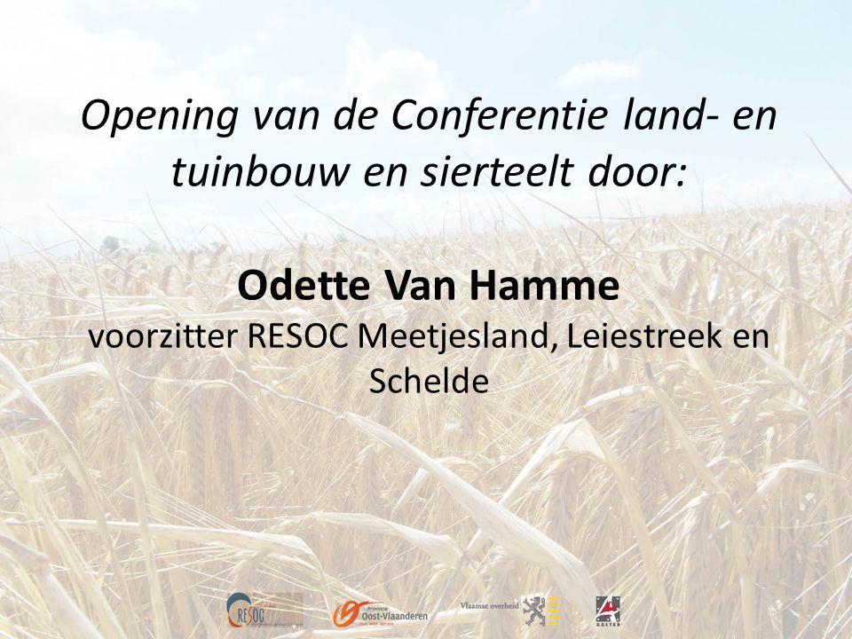 Opening van de Conferentie land- en tuinbouw en sierteelt door: Odette Van Hamme voorzitter RESOC Meetjesland, Leiestreek en Schelde