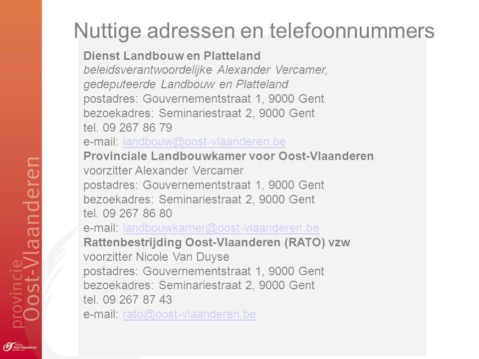 Dienst Landbouw en Platteland beleidsverantwoordelijke Alexander Vercamer, gedeputeerde Landbouw en Platteland postadres: Gouvernementstraat 1, 9000 G