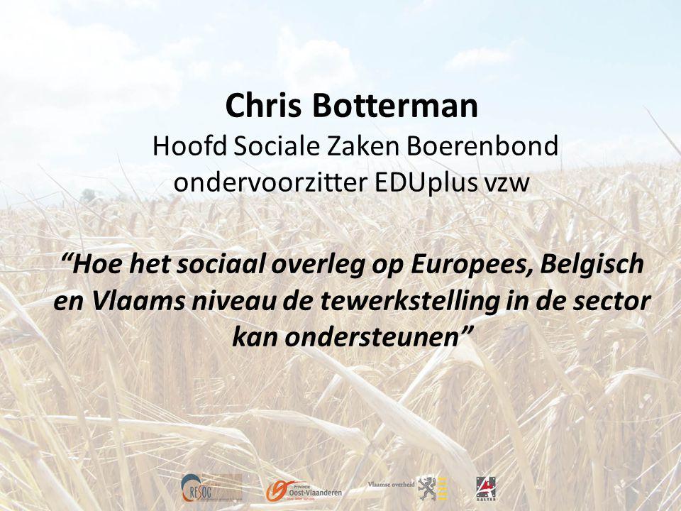 """Chris Botterman Hoofd Sociale Zaken Boerenbond ondervoorzitter EDUplus vzw """"Hoe het sociaal overleg op Europees, Belgisch en Vlaams niveau de tewerkst"""