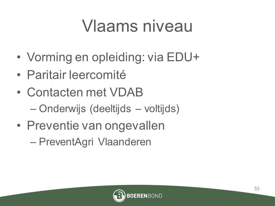 Vlaams niveau •Vorming en opleiding: via EDU+ •Paritair leercomité •Contacten met VDAB –Onderwijs (deeltijds – voltijds) •Preventie van ongevallen –Pr