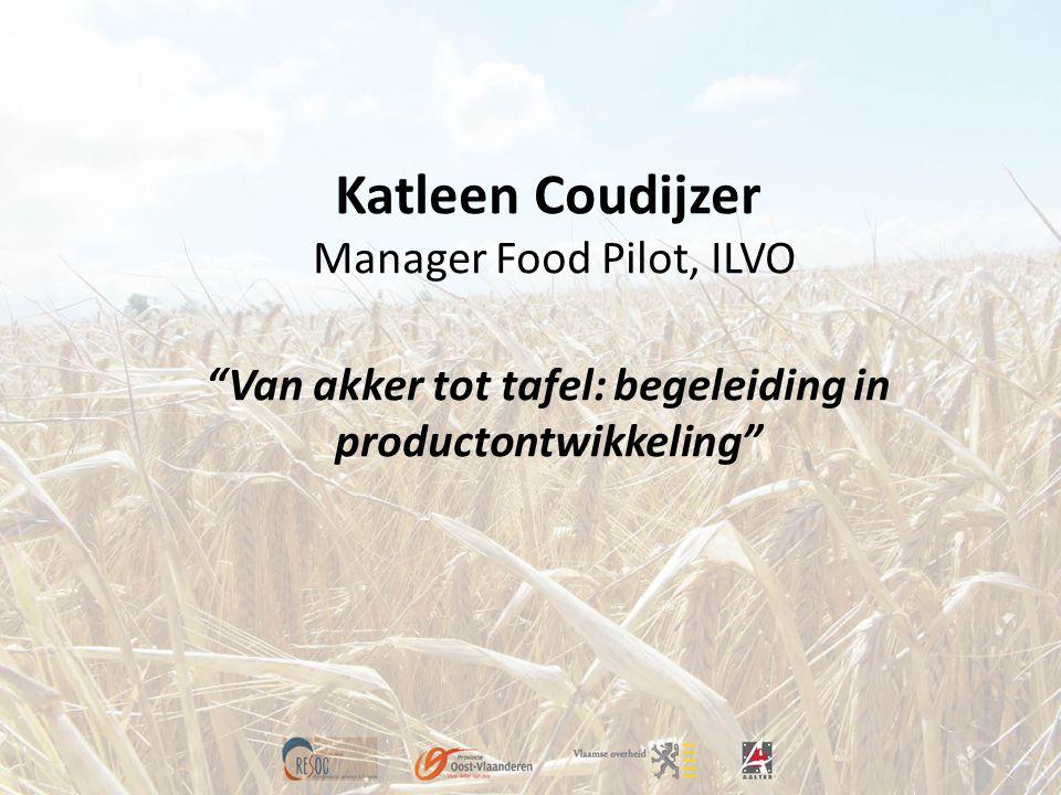 """Katleen Coudijzer Manager Food Pilot, ILVO """"Van akker tot tafel: begeleiding in productontwikkeling"""""""