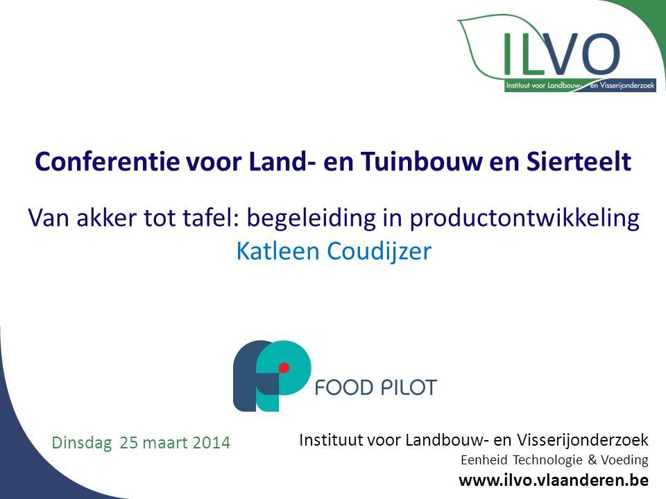 Instituut voor Landbouw- en Visserijonderzoek Eenheid Technologie & Voeding www.ilvo.vlaanderen.be Conferentie voor Land- en Tuinbouw en Sierteelt Van