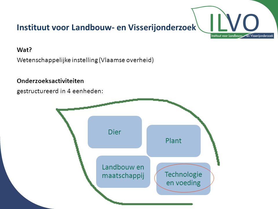 Instituut voor Landbouw- en Visserijonderzoek Wat? Wetenschappelijke instelling (Vlaamse overheid) Onderzoeksactiviteiten gestructureerd in 4 eenheden