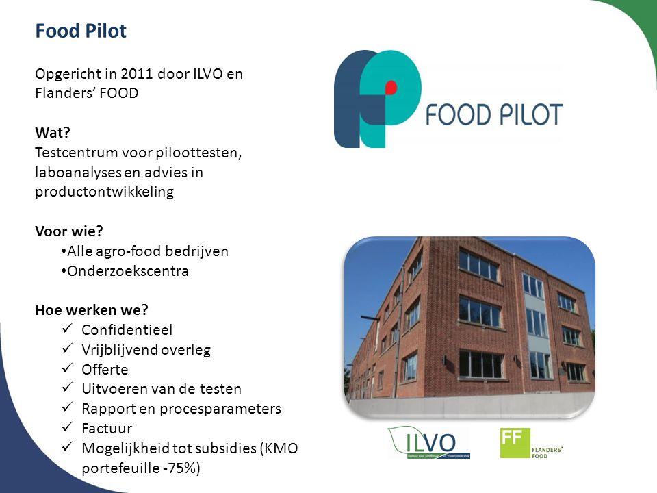 Food Pilot Opgericht in 2011 door ILVO en Flanders' FOOD Wat? Testcentrum voor piloottesten, laboanalyses en advies in productontwikkeling Voor wie? •