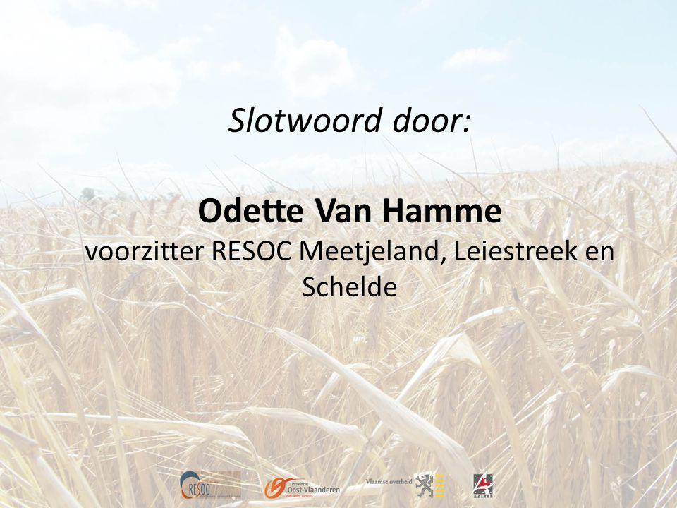 Slotwoord door: Odette Van Hamme voorzitter RESOC Meetjeland, Leiestreek en Schelde
