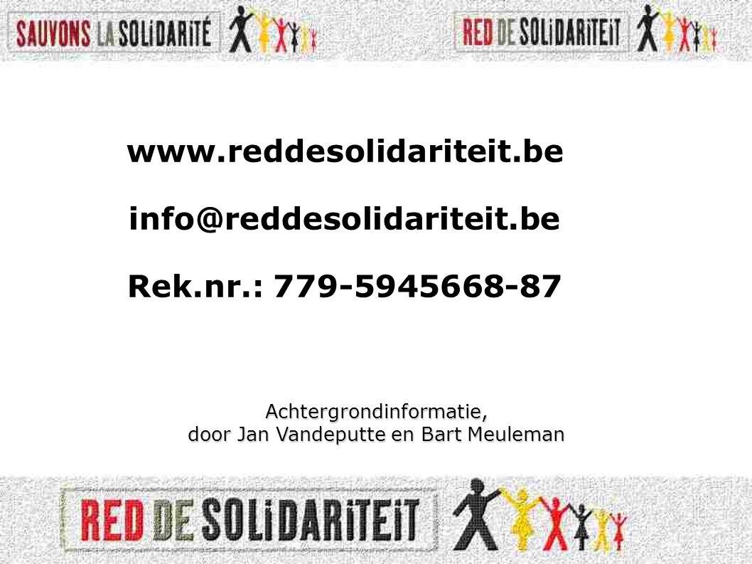 www.reddesolidariteit.be info@reddesolidariteit.be Rek.nr.: 779-5945668-87 Achtergrondinformatie, door Jan Vandeputte en Bart Meuleman