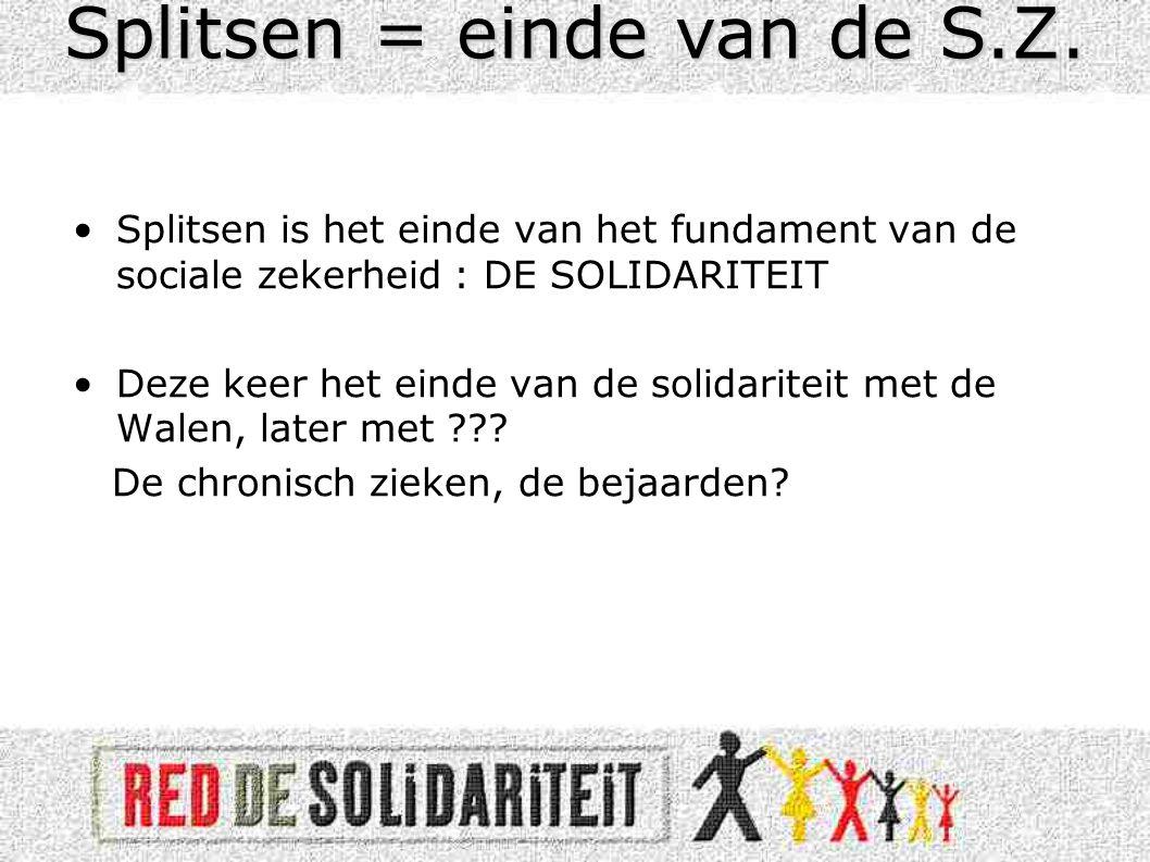 •Splitsen is het einde van het fundament van de sociale zekerheid : DE SOLIDARITEIT •Deze keer het einde van de solidariteit met de Walen, later met ??.