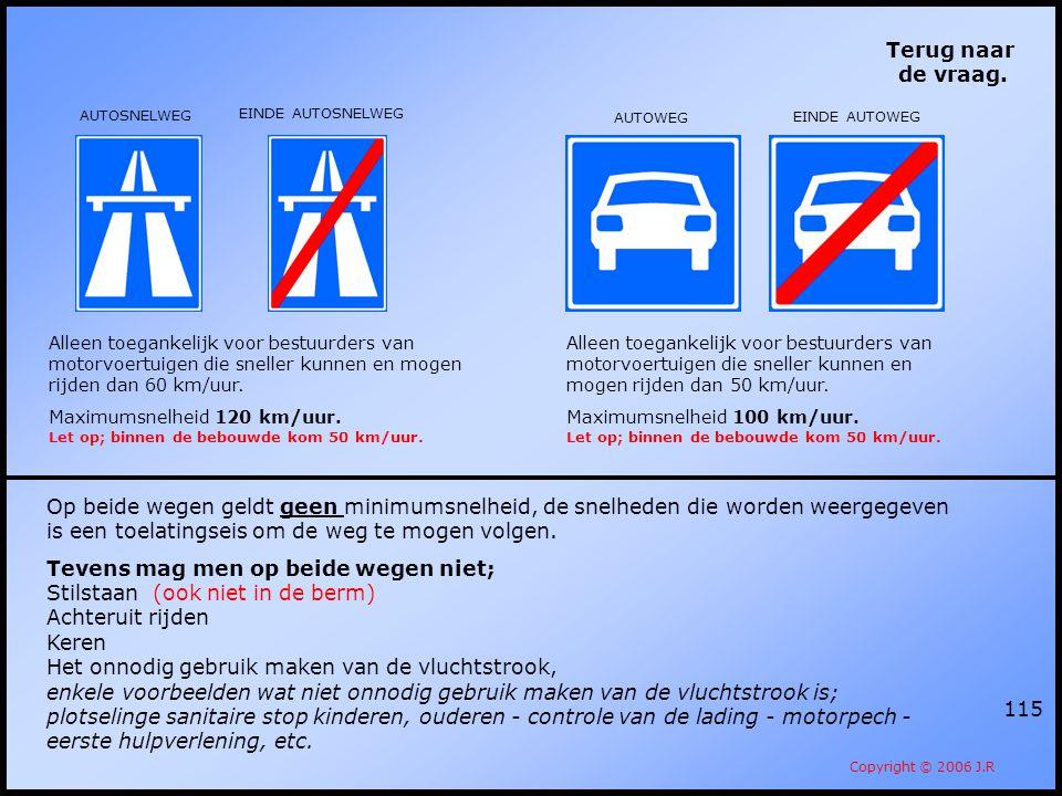 115 Terug naar de vraag. Copyright © 2006 J.R Alleen toegankelijk voor bestuurders van motorvoertuigen die sneller kunnen en mogen rijden dan 50 km/uu
