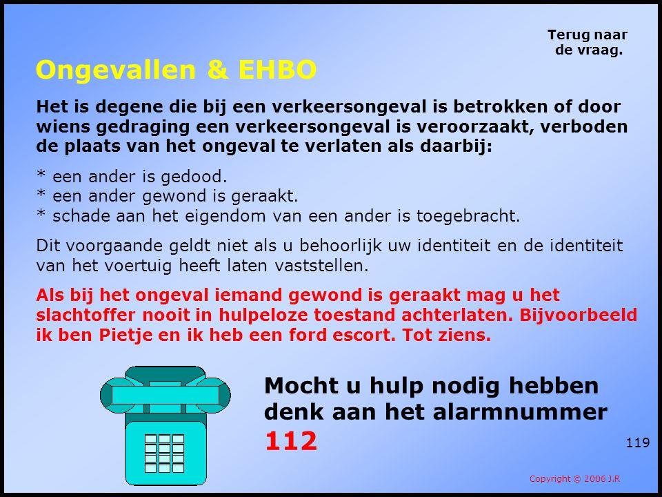 119 Terug naar de vraag. Copyright © 2006 J.R Het is degene die bij een verkeersongeval is betrokken of door wiens gedraging een verkeersongeval is ve