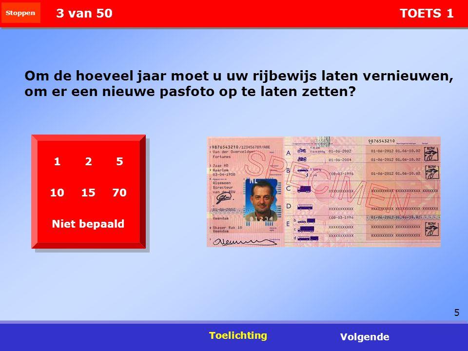 5 Stoppen Toelichting Volgende 3 van 50 TOETS 1 Om de hoeveel jaar moet u uw rijbewijs laten vernieuwen, om er een nieuwe pasfoto op te laten zetten?
