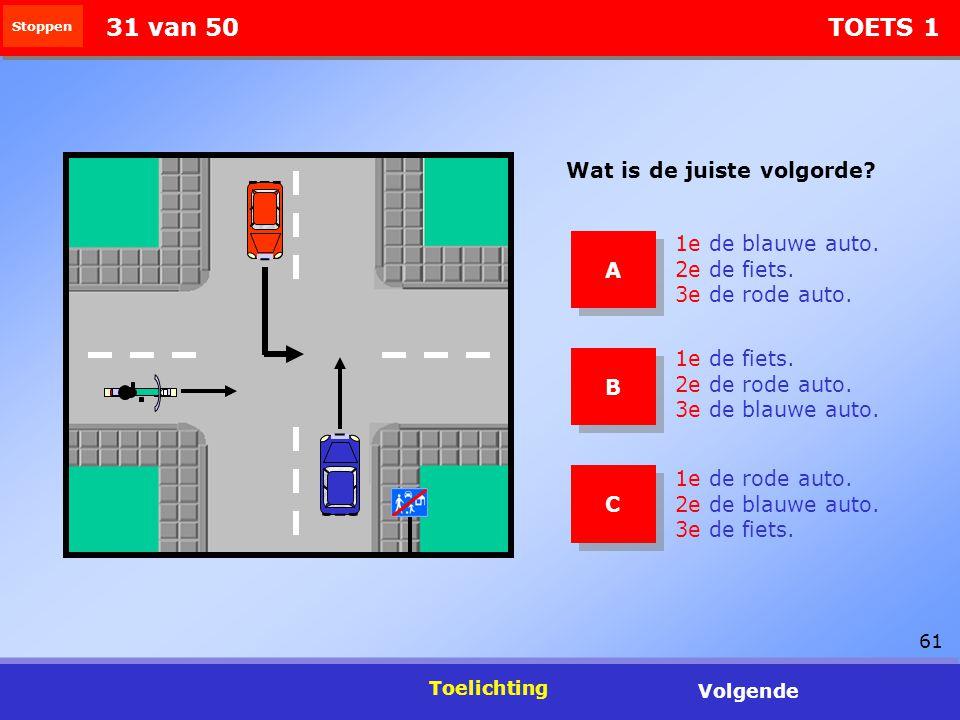 61 Stoppen Toelichting Volgende 31 van 50 TOETS 1 1e de blauwe auto. 2e de fiets. 3e de rode auto. 1e de rode auto. 2e de blauwe auto. 3e de fiets. 1e