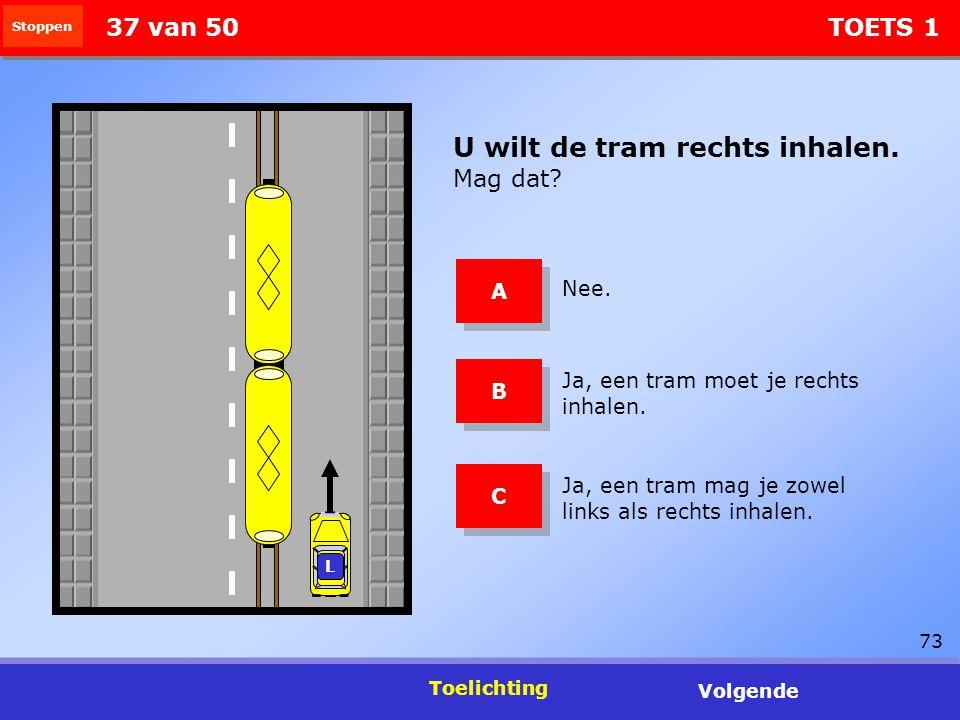 73 Stoppen Toelichting Volgende 37 van 50 TOETS 1 U wilt de tram rechts inhalen. Mag dat? Nee. Ja, een tram moet je rechts inhalen. Ja, een tram mag j