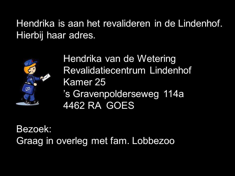 Hendrika is aan het revalideren in de Lindenhof. Hierbij haar adres. Hendrika van de Wetering Revalidatiecentrum Lindenhof Kamer 25 's Gravenpoldersew