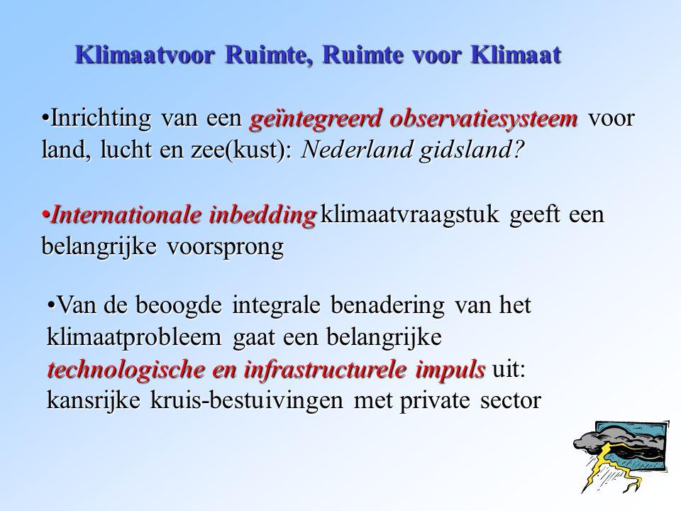 Klimaatvoor Ruimte, Ruimte voor Klimaat •Inrichting van een geïntegreerd observatiesysteem voor land, lucht en zee(kust): Nederland gidsland? •Interna