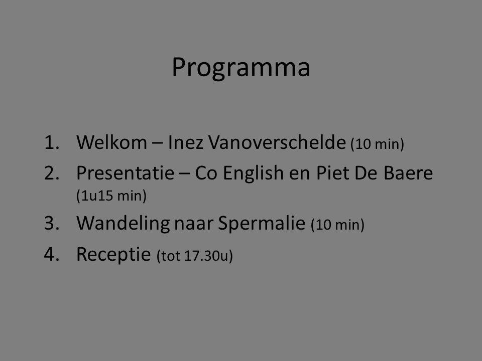Programma 1.Welkom – Inez Vanoverschelde (10 min) 2.Presentatie – Co English en Piet De Baere (1u15 min) 3.Wandeling naar Spermalie (10 min) 4.Receptie (tot 17.30u)