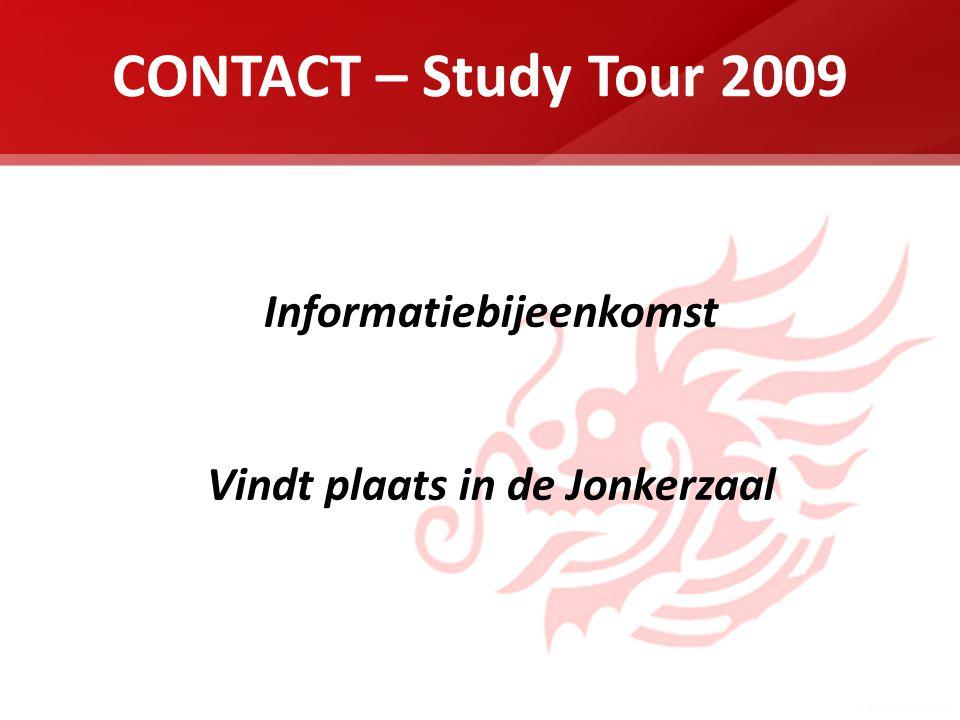 CONTACT – Study Tour 2009 Informatiebijeenkomst Vindt plaats in de Jonkerzaal