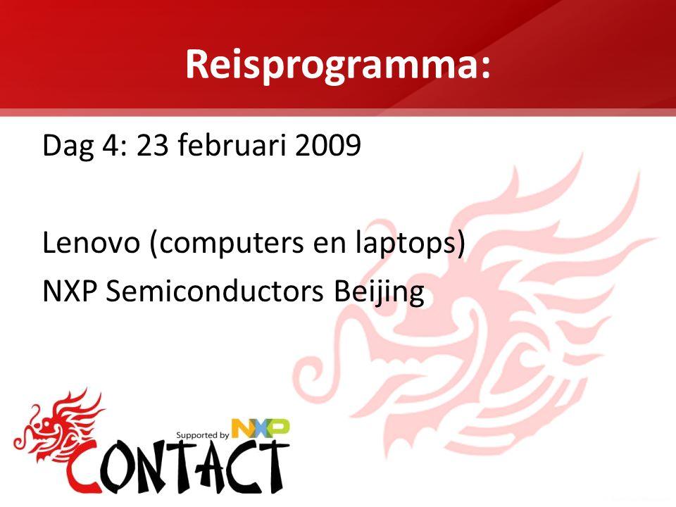 Reisprogramma: Dag 4: 23 februari 2009 Lenovo (computers en laptops) NXP Semiconductors Beijing