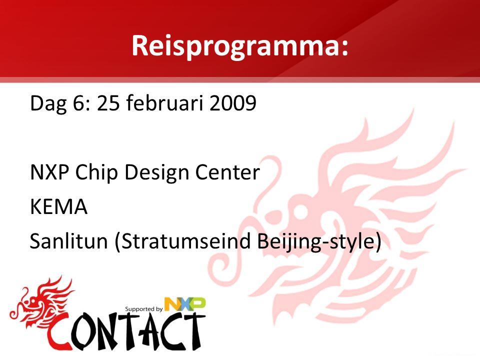 Reisprogramma: Dag 6: 25 februari 2009 NXP Chip Design Center KEMA Sanlitun (Stratumseind Beijing-style)