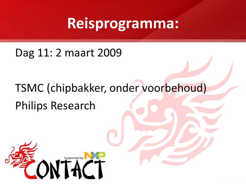 Reisprogramma: Dag 11: 2 maart 2009 TSMC (chipbakker, onder voorbehoud) Philips Research