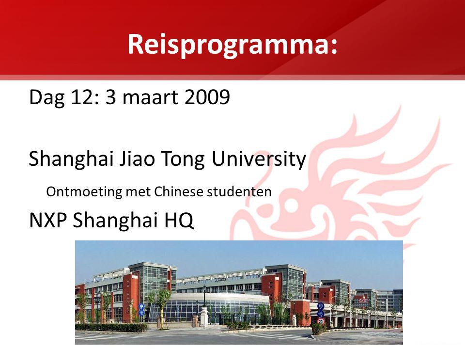 Reisprogramma: Dag 12: 3 maart 2009 Shanghai Jiao Tong University Ontmoeting met Chinese studenten NXP Shanghai HQ