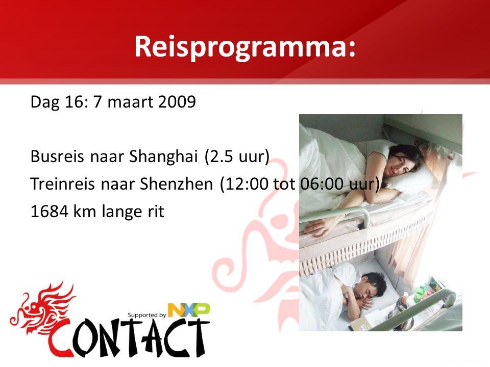 Reisprogramma: Dag 16: 7 maart 2009 Busreis naar Shanghai (2.5 uur) Treinreis naar Shenzhen (12:00 tot 06:00 uur) 1684 km lange rit