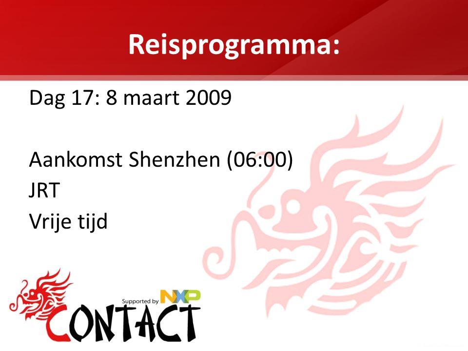 Reisprogramma: Dag 17: 8 maart 2009 Aankomst Shenzhen (06:00) JRT Vrije tijd
