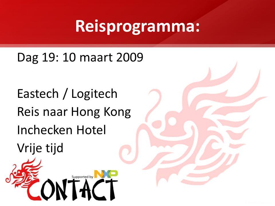 Reisprogramma: Dag 19: 10 maart 2009 Eastech / Logitech Reis naar Hong Kong Inchecken Hotel Vrije tijd