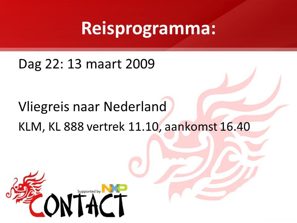 Reisprogramma: Dag 22: 13 maart 2009 Vliegreis naar Nederland KLM, KL 888 vertrek 11.10, aankomst 16.40