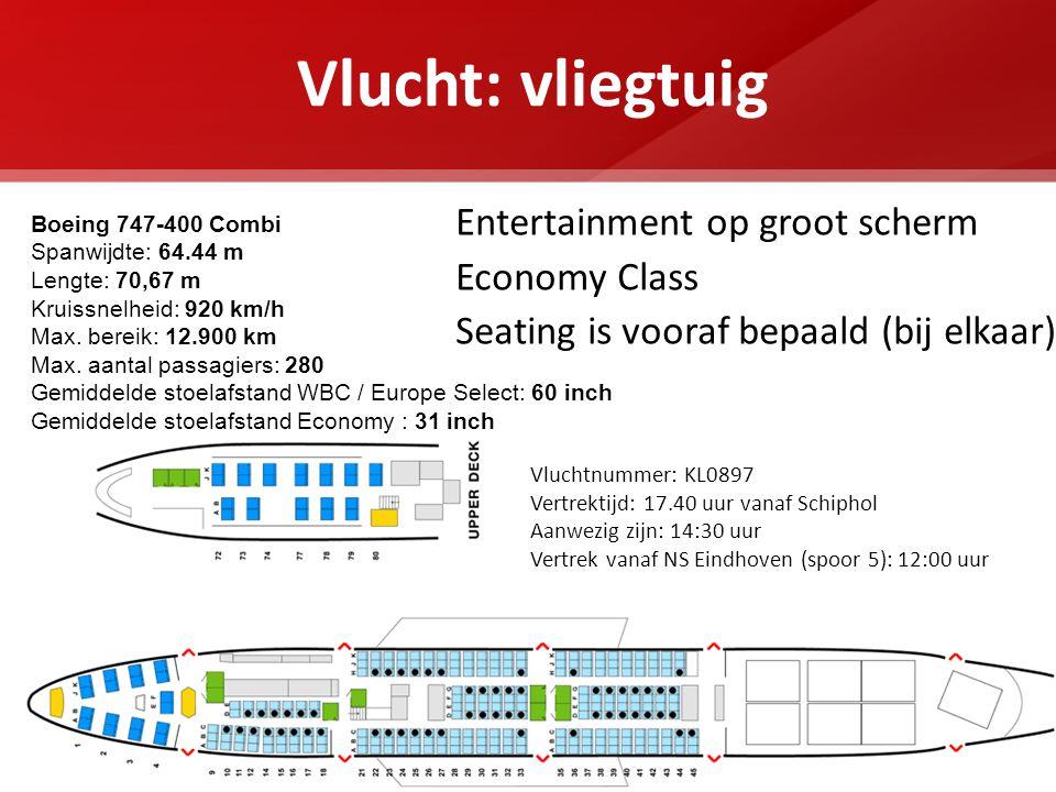 Vlucht: vliegtuig Entertainment op groot scherm Economy Class Seating is vooraf bepaald (bij elkaar) Boeing 747-400 Combi Spanwijdte: 64.44 m Lengte: 70,67 m Kruissnelheid: 920 km/h Max.