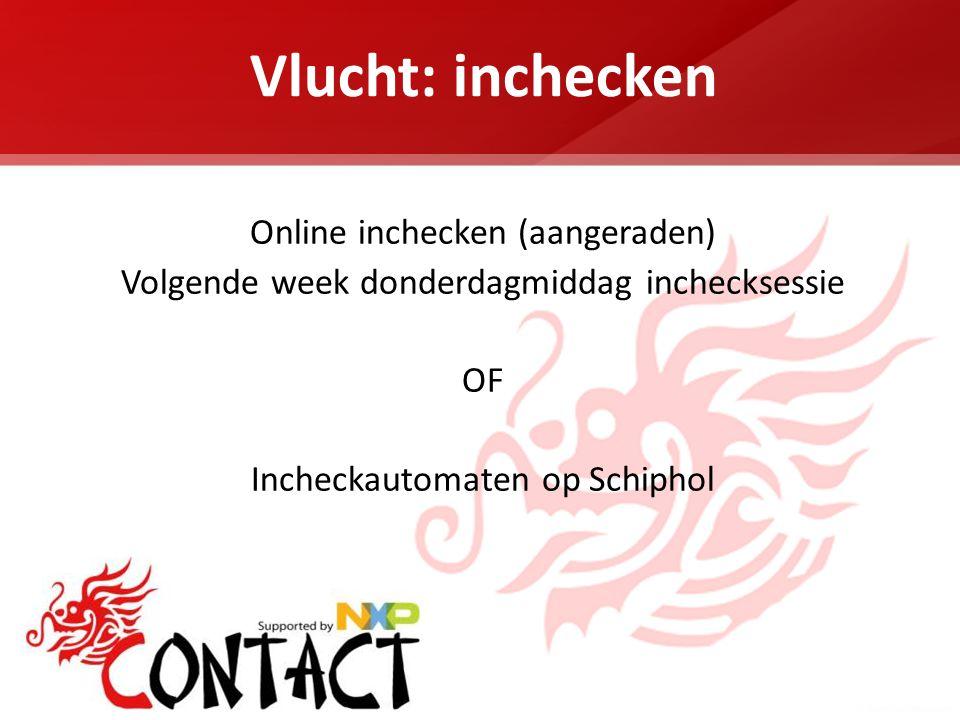 Vlucht: inchecken Online inchecken (aangeraden) Volgende week donderdagmiddag inchecksessie OF Incheckautomaten op Schiphol