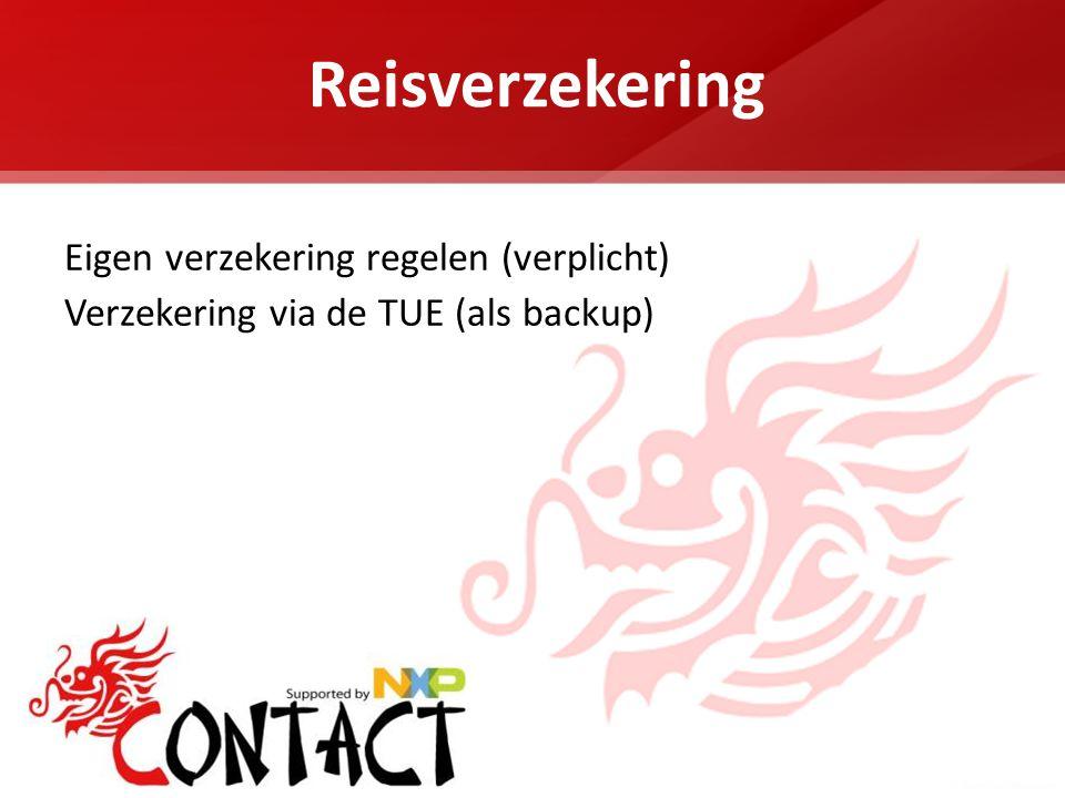 Reisverzekering Eigen verzekering regelen (verplicht) Verzekering via de TUE (als backup)