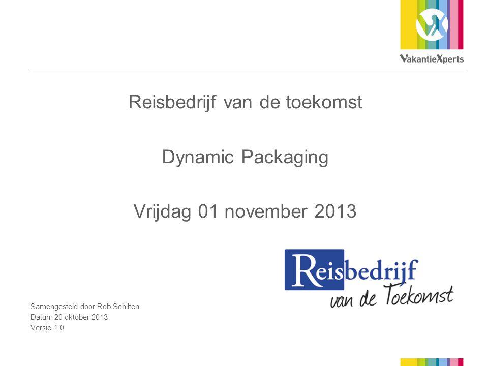 Reisbedrijf van de toekomst Dynamic Packaging Vrijdag 01 november 2013 Samengesteld door Rob Schilten Datum 20 oktober 2013 Versie 1.0