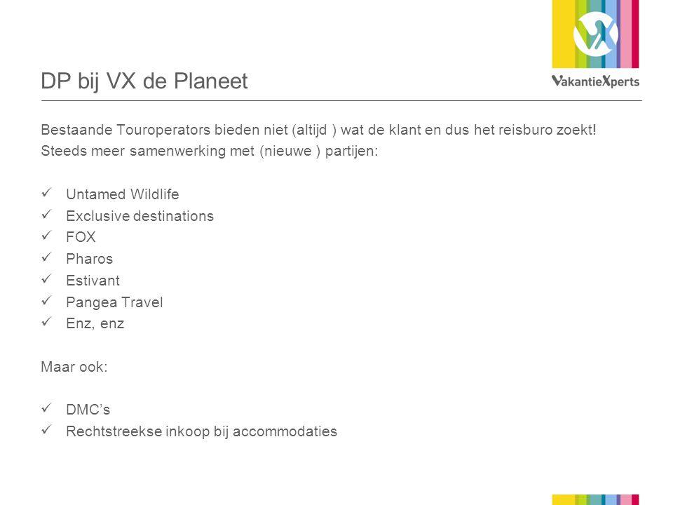 DP bij VX de Planeet Bestaande Touroperators bieden niet (altijd ) wat de klant en dus het reisburo zoekt! Steeds meer samenwerking met (nieuwe ) part
