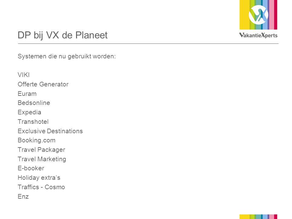 DP bij VX de Planeet Systemen die nu gebruikt worden: VIKI Offerte Generator Euram Bedsonline Expedia Transhotel Exclusive Destinations Booking.com Tr
