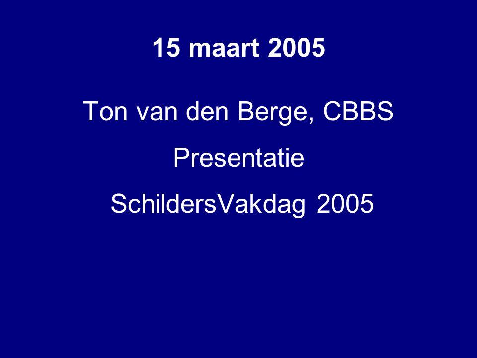 Ton van den Berge, CBBS Presentatie SchildersVakdag 2005 15 maart 2005