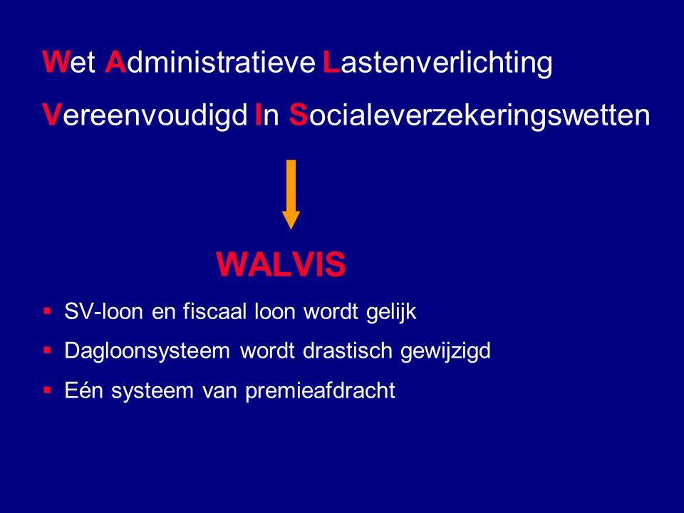 Wet Administratieve Lastenverlichting Vereenvoudigd In Socialeverzekeringswetten WALVIS  SV-loon en fiscaal loon wordt gelijk  Dagloonsysteem wordt