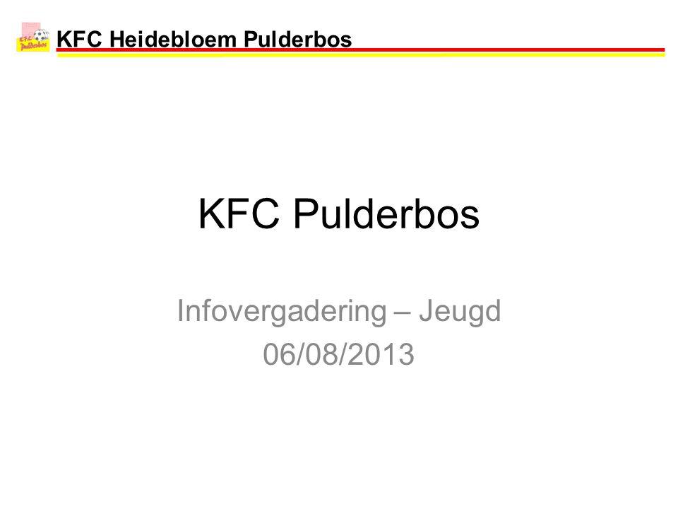 KFC Heidebloem Pulderbos KFC Pulderbos Infovergadering – Jeugd 06/08/2013