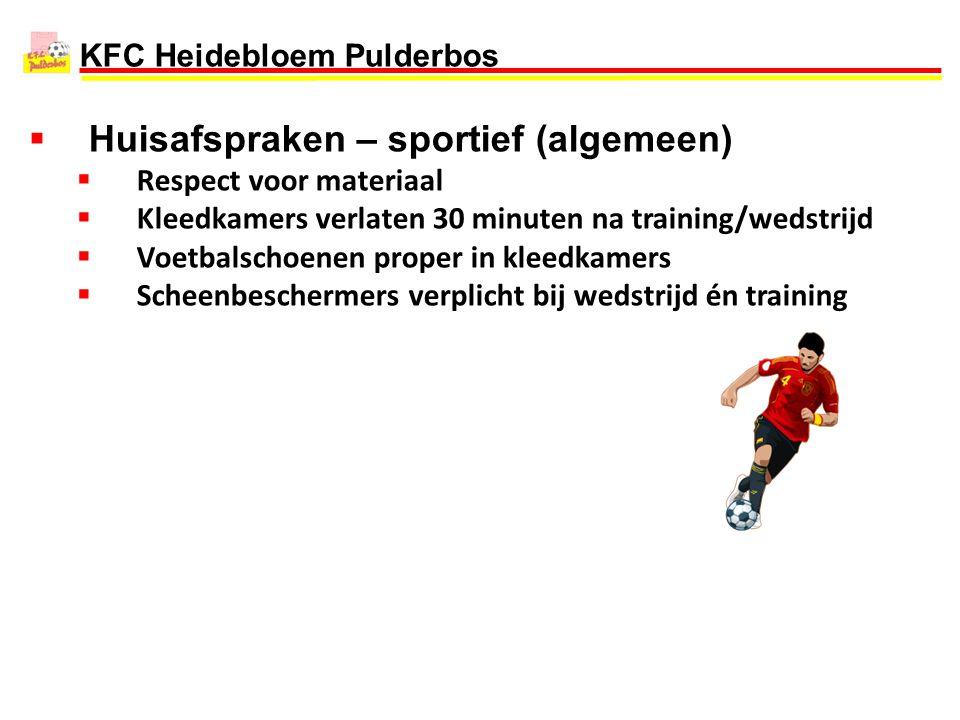 KFC Heidebloem Pulderbos  Huisafspraken – sportief (algemeen)  Respect voor materiaal  Kleedkamers verlaten 30 minuten na training/wedstrijd  Voet