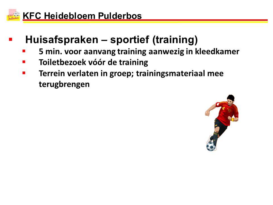 KFC Heidebloem Pulderbos  Huisafspraken – sportief (training)  5 min. voor aanvang training aanwezig in kleedkamer  Toiletbezoek vóór de training 