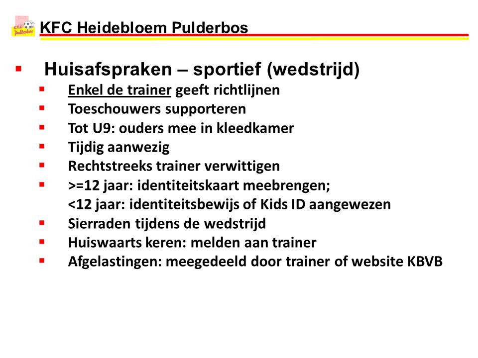 KFC Heidebloem Pulderbos  Huisafspraken – sportief (wedstrijd)  Enkel de trainer geeft richtlijnen  Toeschouwers supporteren  Tot U9: ouders mee i