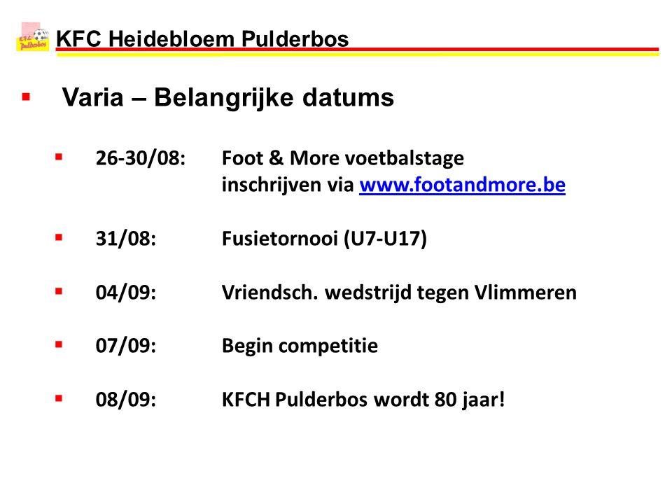 KFC Heidebloem Pulderbos  Varia – Belangrijke datums  26-30/08:Foot & More voetbalstage inschrijven via www.footandmore.bewww.footandmore.be  31/08