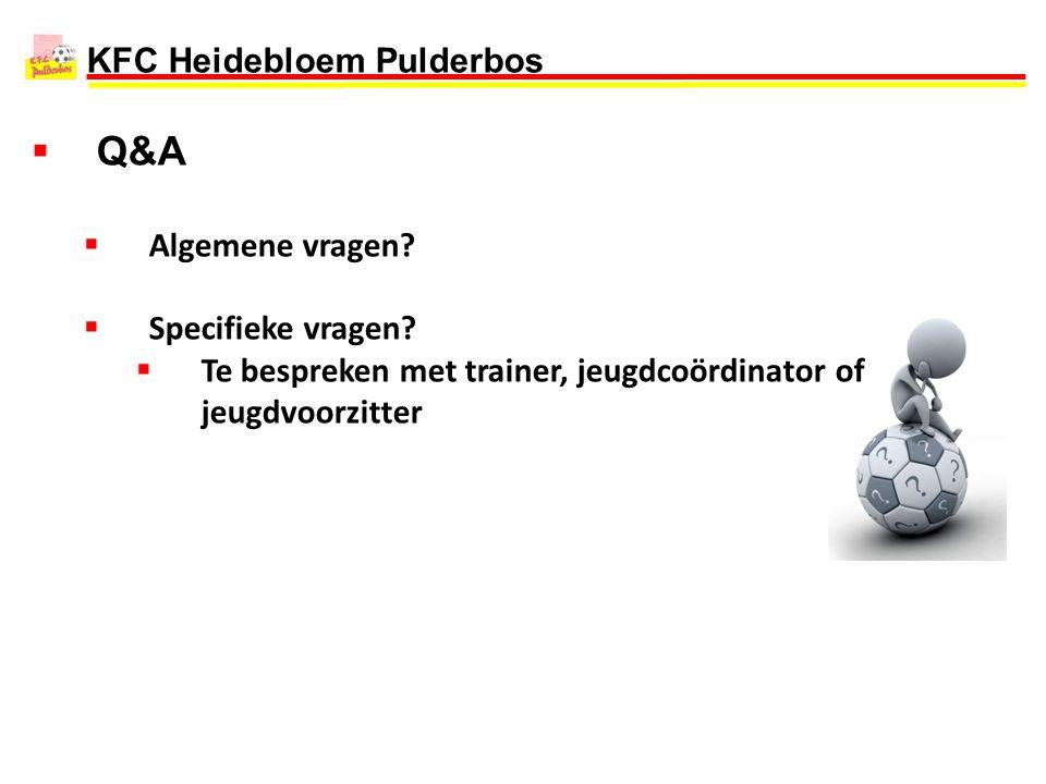 KFC Heidebloem Pulderbos  Q&A  Algemene vragen?  Specifieke vragen?  Te bespreken met trainer, jeugdcoördinator of jeugdvoorzitter