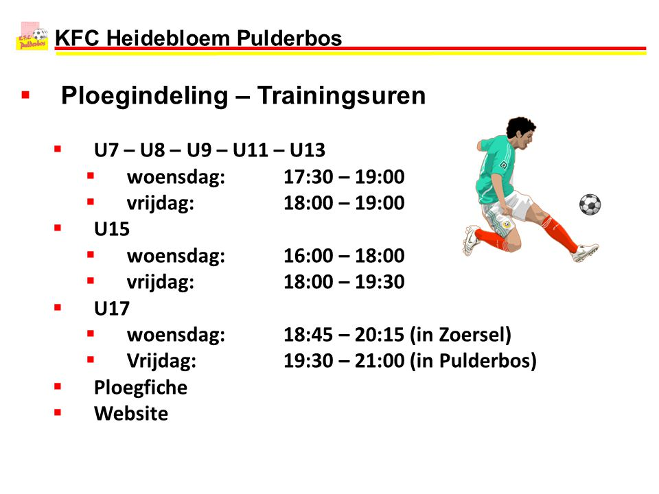 KFC Heidebloem Pulderbos  Ploegindeling – Trainingsuren  U7 – U8 – U9 – U11 – U13  woensdag: 17:30 – 19:00  vrijdag:18:00 – 19:00  U15  woensdag