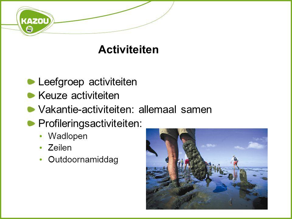 Activiteiten Leefgroep activiteiten Keuze activiteiten Vakantie-activiteiten: allemaal samen Profileringsactiviteiten: • Wadlopen • Zeilen • Outdoorna