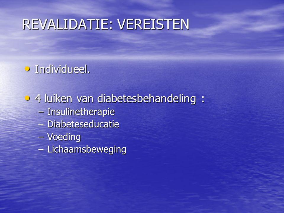 REVALIDATIE: VEREISTEN • Individueel. • 4 luiken van diabetesbehandeling : –Insulinetherapie –Diabeteseducatie –Voeding –Lichaamsbeweging