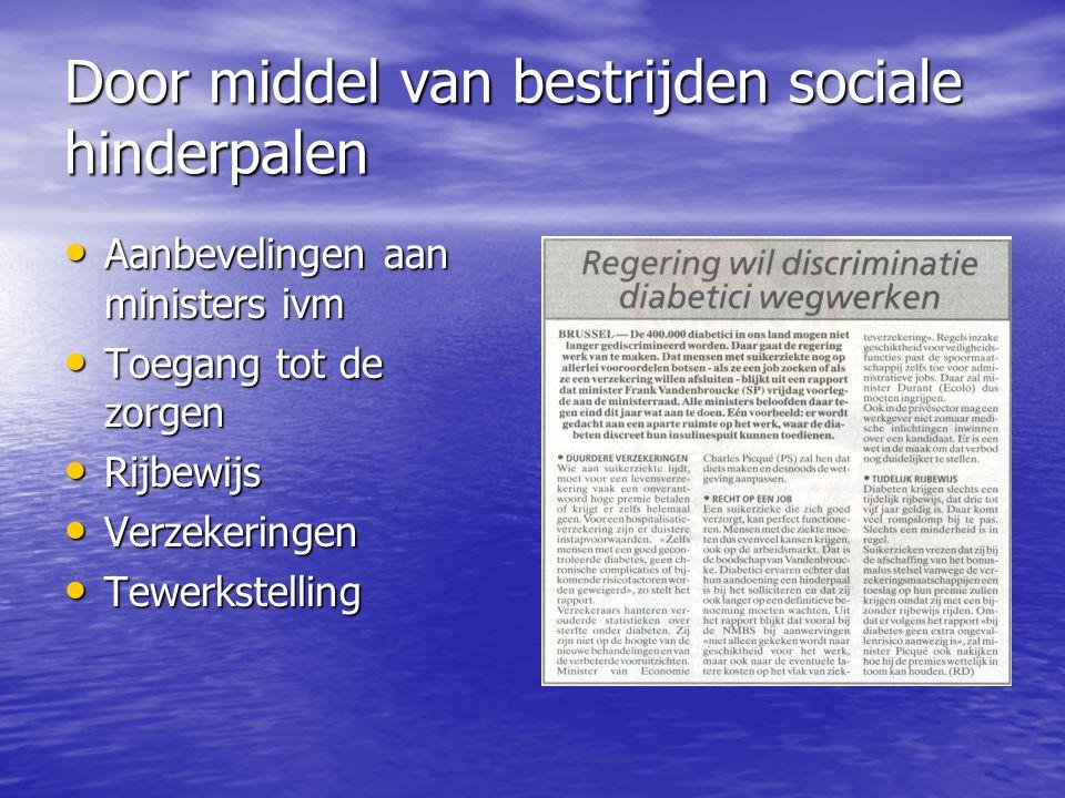 Door middel van bestrijden sociale hinderpalen • Aanbevelingen aan ministers ivm • Toegang tot de zorgen • Rijbewijs • Verzekeringen • Tewerkstelling