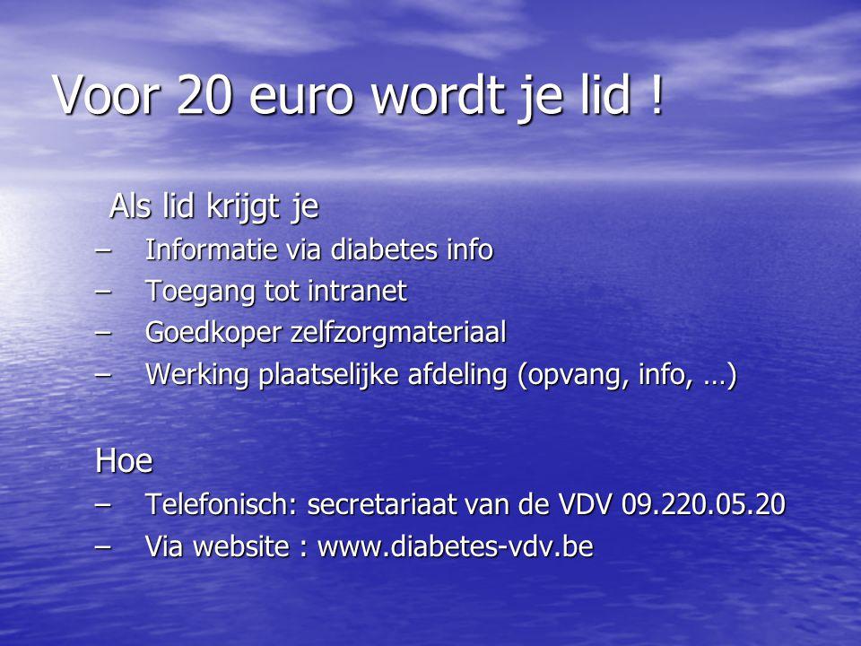 Voor 20 euro wordt je lid ! Als lid krijgt je –Informatie via diabetes info –Toegang tot intranet –Goedkoper zelfzorgmateriaal –Werking plaatselijke a