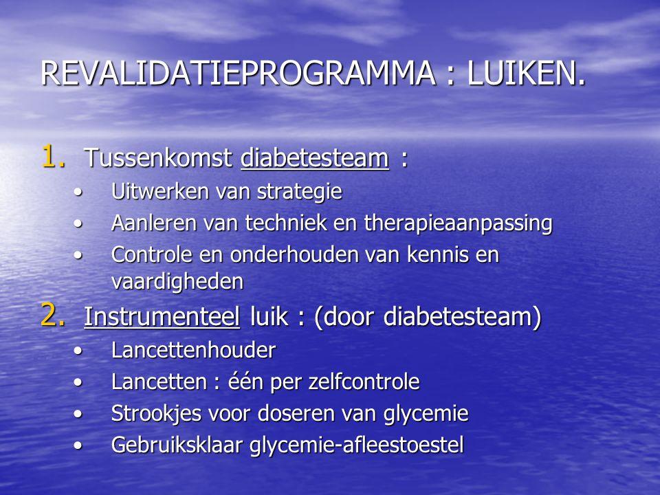 REVALIDATIEPROGRAMMA : LUIKEN. 1. Tussenkomst diabetesteam : •Uitwerken van strategie •Aanleren van techniek en therapieaanpassing •Controle en onderh